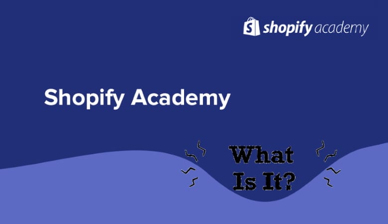 What Is Shopify Academy