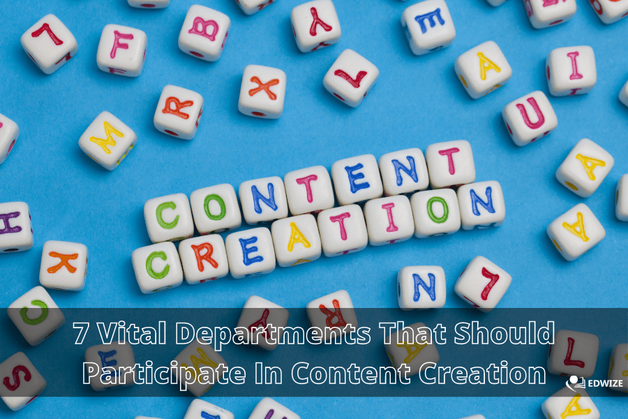 7 Vital Departments That Should Participate In Content Creation